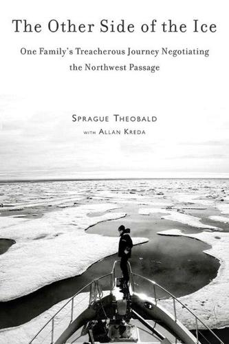 The Other Side of the Ice: One Family's Treacherous Journey Negotiating the Northwest Passage (Hardback)