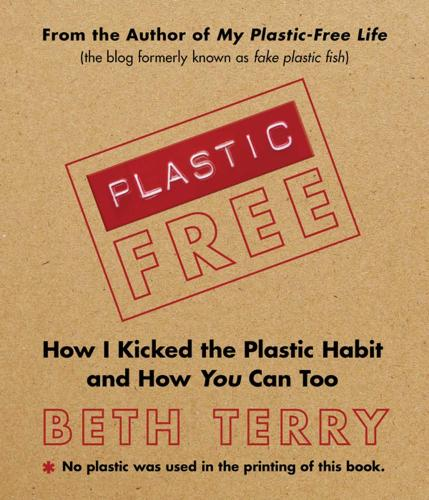 Plastic-Free: How I Kicked the Plastic Habit and How You Can Too (Hardback)