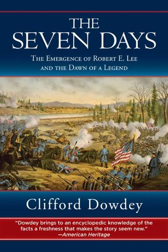 Seven Days: The Emergence of Robert E. Lee and the Dawn of a Legend (Paperback)