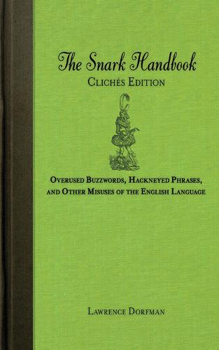 The Snark Handbook: Cliches Edition: Overused Buzzwords, Hackneyed Phrases, and Other Misuses of the English Language (Paperback)