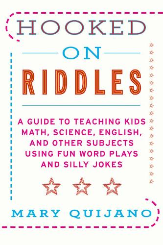 Hooked on Riddles: A Guide to Teaching Math, Science, English, and Other Subjects Using Fun Word Plays and Silly Jokes (Paperback)