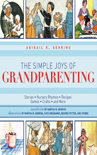 The Simple Joys of Grandparenting: Stories, Nursery Rhymes, Recipes, Games, Crafts, and More (Hardback)