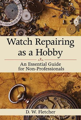 Watch Repairing as a Hobby: An Essential Guide for Non-Professionals (Hardback)