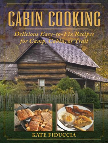 Cabin Cooking: Delicious Easy-to-Fix Recipes for Camp Cabin or Trail (Hardback)