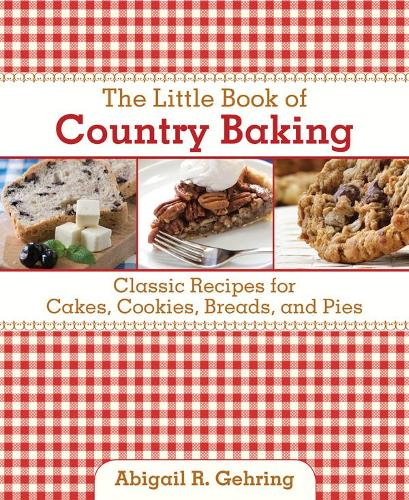 The Little Book of Country Baking: Classic Recipes for Cakes, Cookies, Breads, and Pies (Hardback)