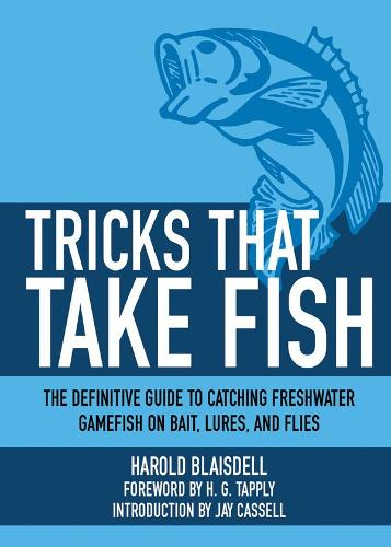 Tricks That Take Fish: The Definitive Guide to Catching Freshwater Gamefish on Bait, Lures, and Flies (Paperback)