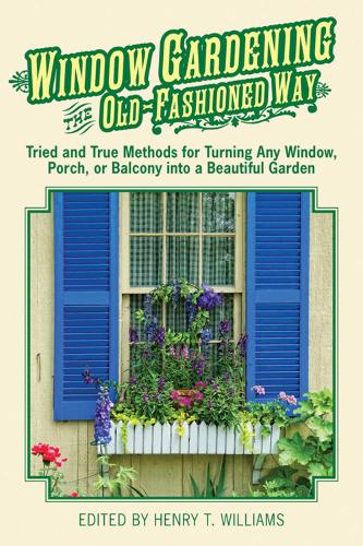 Window Gardening the Old-Fashioned Way: Tried and true methods for turning any window, porch,or balcony into a beautiful garden. (Paperback)