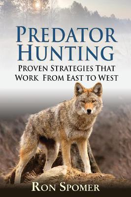Predator Hunting: Proven Strategies That Work From East to West (Hardback)
