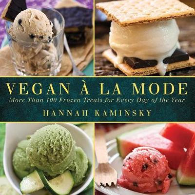Vegan a la Mode: More Than 100 Frozen Treats for Every Day of the Year (Hardback)