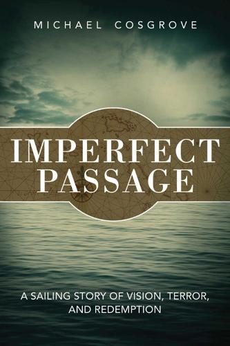 Imperfect Passage: A Sailing Story of Vision, Terror, and Redemption (Hardback)
