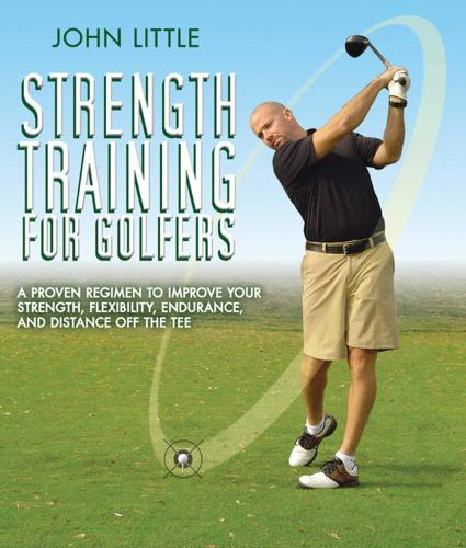 Strength Training for Golfers: A Proven Regimen to Improve Your Strength, Flexibility, Endurance, and Distance Off the Tee (Paperback)