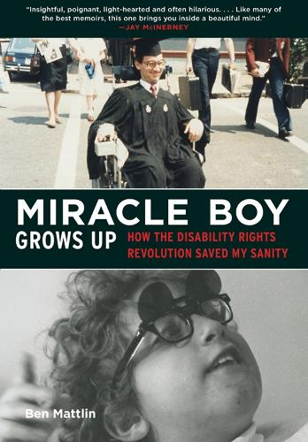 Miracle Boy Grows Up: How the Disability Rights Revolution Saved My Sanity (Hardback)