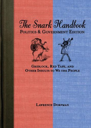 The Snark Handbook: Politics and Government Edition: Gridlock, Red Tape, and Other Insults to We the People (Paperback)