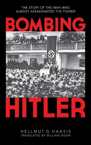 Bombing Hitler: The Story of the Man Who Almost Assassinated the Fuhrer (Hardback)