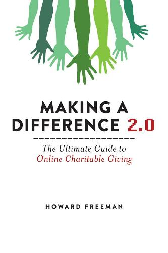 Making a Difference 2.0: The Ultimate Guide to Online Charitable Giving (Paperback)