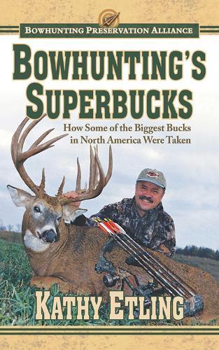 Bowhunting's Superbucks: How Some of the Biggest Bucks in North America Were Taken (Hardback)