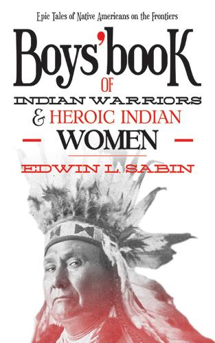 Boys' Book of Indian Warriors and Heroic Indian Women: Epic Tales of Native Americans on the Frontiers (Paperback)