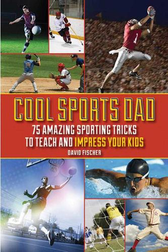 Cool Sports Dad: 75 Amazing Sporting Tricks to Teach and Impress Your Kids (Paperback)