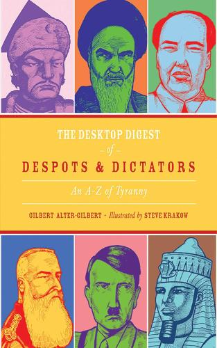 The Desktop Digest of Despots and Dictators: An A to Z of Tyranny (Hardback)