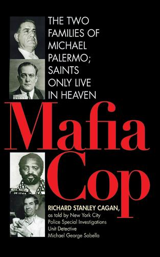 Mafia Cop: The Two Families of Michael Palermo; Saints Only Live in Heaven (Hardback)