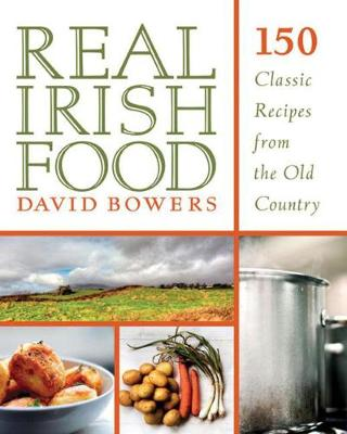 Real Irish Food: 150 Classic Recipes from the Old Country (Hardback)