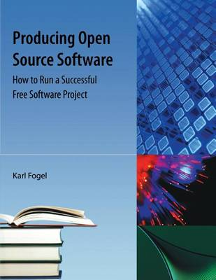Producing Open Source Software: How to Run a Successful Free Software Project (Paperback)