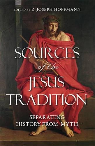 Sources of the Jesus Tradition: Separating History from Myth (Hardback)