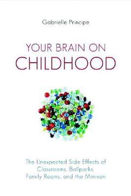 Your Brain On Childhood (Paperback)