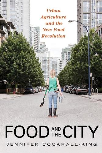 Food and the City: Urban Agriculture and the New Food Revolution (Paperback)