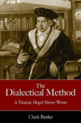 The Dialectic Method: A Treatise Hegel Never Wrote (Paperback)