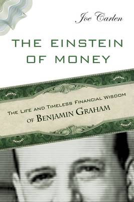The Einstein of Money: The Life and Timeless Financial Wisdom of Benjamin Graham (Hardback)