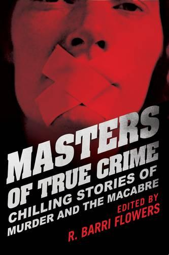 Masters of True Crime: Chilling Stories of Murder and the Macabre (Paperback)