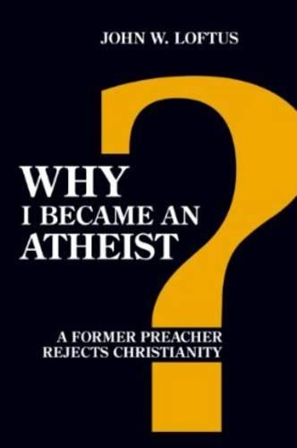 Why I Became an Atheist: A Former Preacher Rejects Christianity (Revised & Expanded) (Paperback)