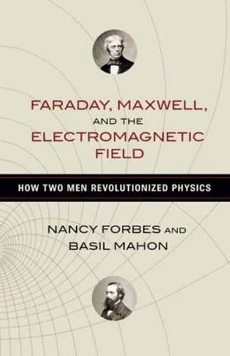 Faraday, Maxwell, And The Electromagnetic Field (Hardback)