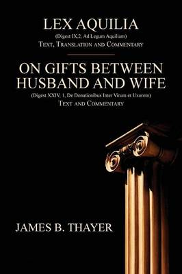 Lex Aquilia (Digest Ix,2, Ad Legum Aquiliam): Text, Translation and Commentary. on Gifts Between Husband and Wife (Digest XXIV, 1, de Donationibus Inter Virum Et Uxorem) Text and Commentary. (Paperback)