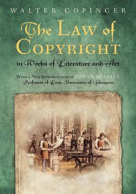 The Law of Copyright, in Works of Literature and Art: Including That of Drama, Music, Engraving, Sculpture, Painting, Photography and Ornamental and Useful Designs; Together with International and Foreign Copyright, with the Statutes Relating Thereto, and Reference to the English and American Decisions. (Paperback)
