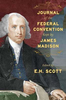 Journal of the Federal Convention Kept by James Madison (Paperback)