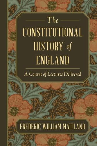 The Constitutional History of England: A Course of Lectures Delivered (Paperback)