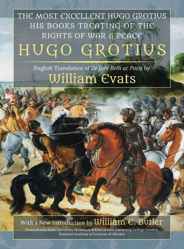 The Most Excellent Hugo Grotius, His Books Treating of the Rights of War & Peace (Hardback)