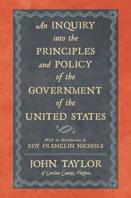 An Inquiry Into the Principles and Policy of the Government of the United States (Paperback)