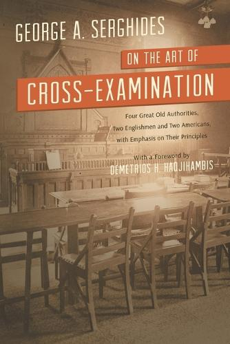 On the Art of Cross-Examination. Four Great Old Authorities Two Englishmen and Two Americans with Emphasis on Their Principles. with a Foreword by Dr. (Paperback)