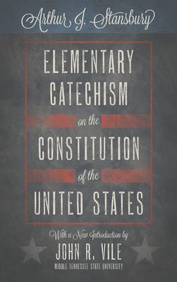 Elementary Catechism on the Constitution of the United States (Hardback)