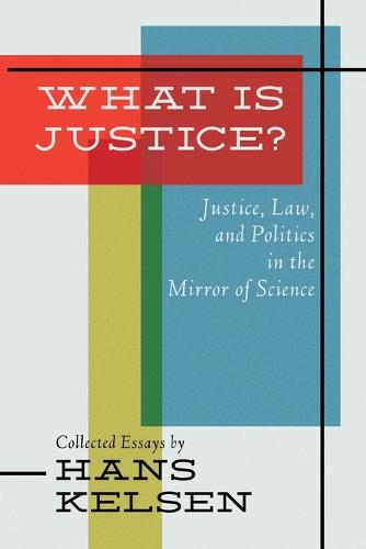 What Is Justice? Justice, Law and Politics in the Mirror of Science (Paperback)