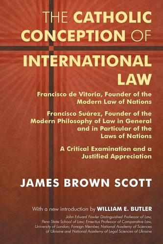The Catholic Conception of International Law: Francisco de Vitoria, Founder of the Modern Law of Nations. Francisco Suarez, Founder of the Modern Phil (Paperback)