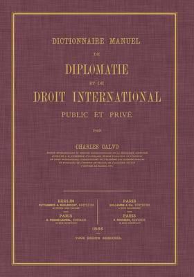 Dictionnaire Manuel de Diplomatie Et de Droit International: Public Et Prive (Paperback)