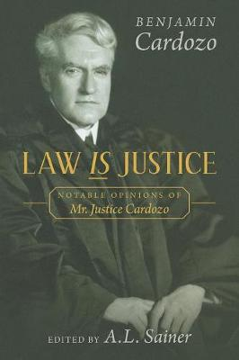 Law is Justice: Notable Opinions of Mr. Justice Cardozo (Paperback)