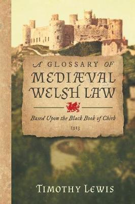 A Glossary of Medi val Welsh Law: Based Upon the Black Book of Chirk (1913) (Paperback)