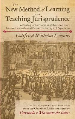 The New Method of Learning and Teaching Jurisprudence According to the Principles of the Didactic Art Premised in the General Part and in the Light of Experience: A Translation of the 1667 Frankfurt Edition with Notes by Carmelo Massimo de Iuliis (Hardback)