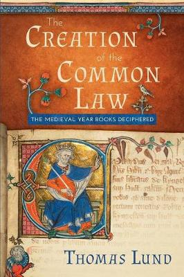 The Creation of the Common Law: The Medieval Year Books Deciphered (Paperback)