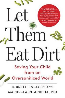 Let Them Eat Dirt: Saving Your Child from an Oversanitized World (Hardback)